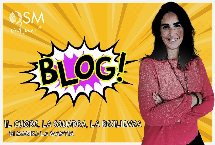 Il cuore, la squadra, la resilienza - Articolo blog di Marika La mantia dedicato agli imprenditori