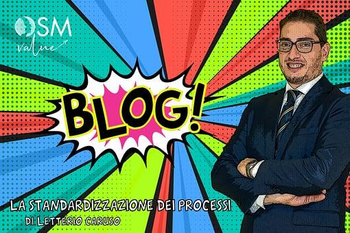 Leggi l'ultimo articolo del nostro blog. Letterio Caruso, consulente OSM, ci parla dell'importanza della standardizzazione dei processi aziendali